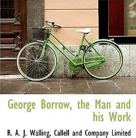 George Borrow, the Man and His Work