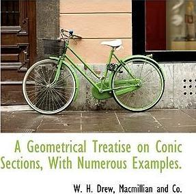 A Geometrical Treatise on Conic Sections, with Numerous Examples.