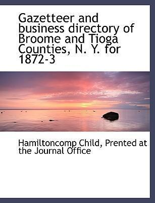 Gazetteer and Business Directory of Broome and Tioga Counties, N. Y. for 1872-3