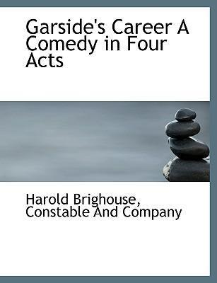 Garside's Career a Comedy in Four Acts