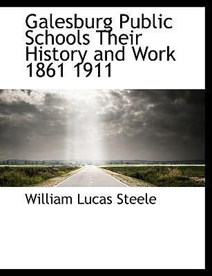 Galesburg Public Schools Their History and Work 1861 1911