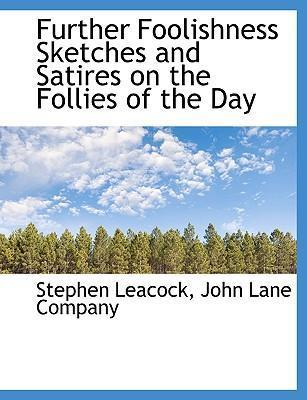 Further Foolishness Sketches and Satires on the Follies of the Day