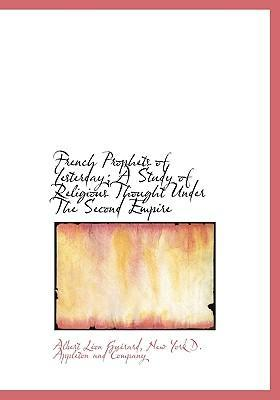 French Prophets of Yesterday; A Study of Religious Thought Under the Second Empire