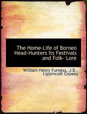 The Home-Life of Borneo Head-Hunters Its Festivals and Folk- Lore