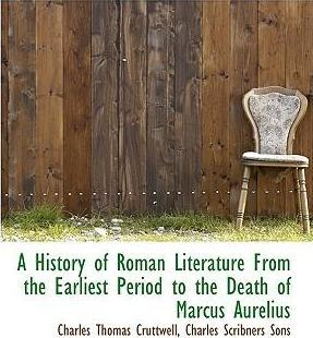 A History of Roman Literature from the Earliest Period to the Death of Marcus Aurelius