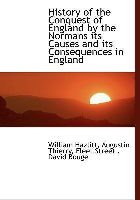 History of the Conquest of England by the Normans Its Causes and Its Consequences in England