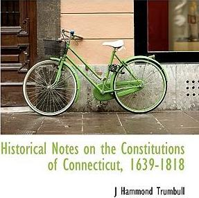 Historical Notes on the Constitutions of Connecticut, 1639-1818