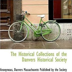 The Historical Collections of the Danvers Historical Society
