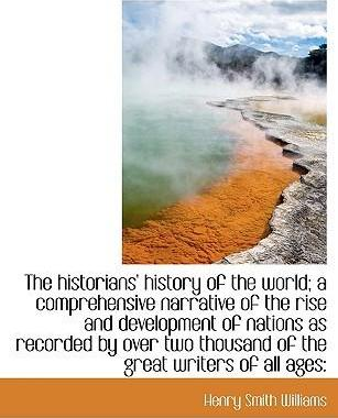 The Historians' History of the World; A Comprehensive Narrative of the Rise and Development of Nations as Recorded by Over Two Thousand of the Great Writers of All Ages
