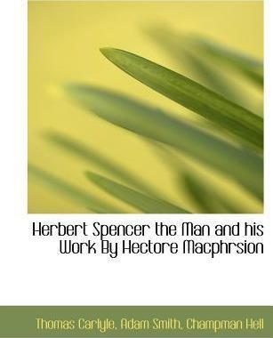 Herbert Spencer the Man and His Work by Hectore Macphrsion