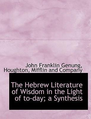 The Hebrew Literature of Wisdom in the Light of To-Day; A Synthesis