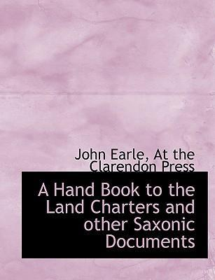 A Hand Book to the Land Charters and Other Saxonic Documents