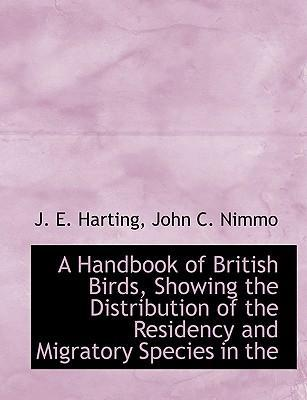 A Handbook of British Birds, Showing the Distribution of the Residency and Migratory Species in the