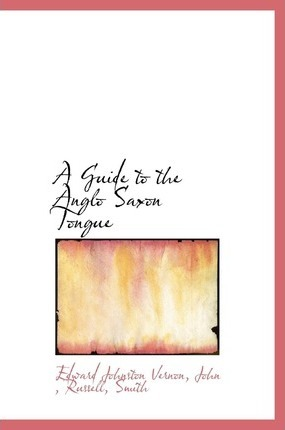A Guide to the Anglo Saxon Tongue