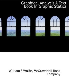 Graphical Analysis a Text Book in Graphic Statics