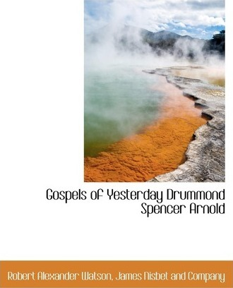 Gospels of Yesterday Drummond Spencer Arnold