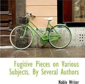 Fugitive Pieces on Various Subjects. by Several Authors