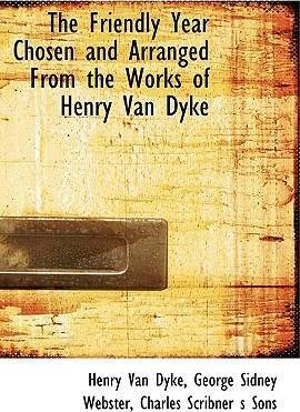 The Friendly Year Chosen and Arranged from the Works of Henry Van Dyke