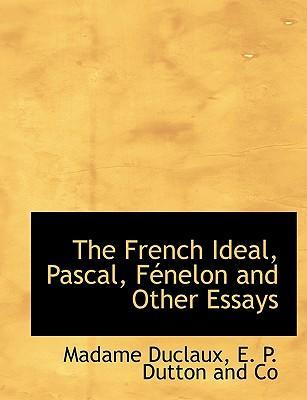 The French Ideal, Pascal, F Nelon and Other Essays