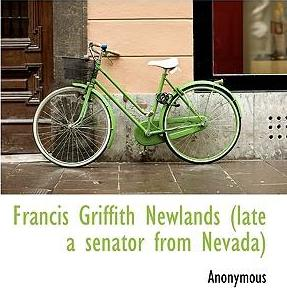 Francis Griffith Newlands (Late a Senator from Nevada)