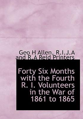 Forty Six Months with the Fourth R. I. Volunteers in the War of 1861 to 1865