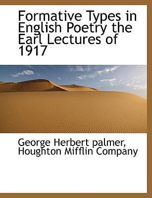 Formative Types in English Poetry the Earl Lectures of 1917