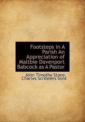 Footsteps in a Parish an Appreciation of Maltbie Davenport Babcock as a Pastor