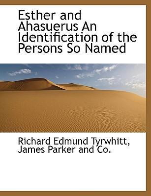 Esther and Ahasuerus an Identification of the Persons So Named