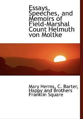 Essays, Speeches, and Memoirs of Field-Marshal Count Helmuth Von Moltke