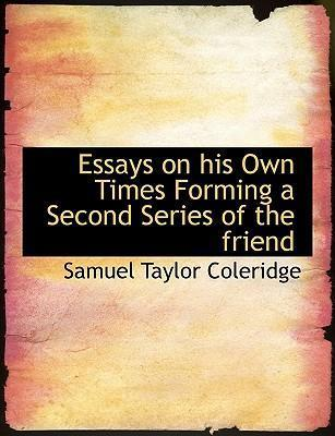 Essays on His Own Times Forming a Second Series of the Friend