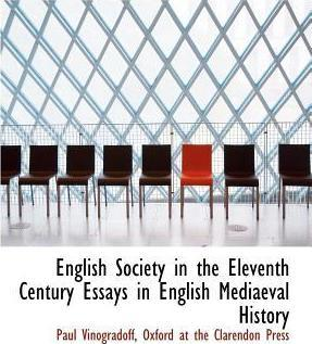 English Society in the Eleventh Century Essays in English Mediaeval History