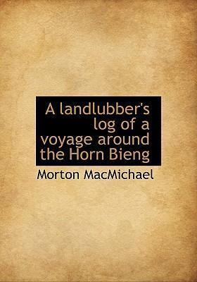 A Landlubber's Log of a Voyage Around the Horn Bieng