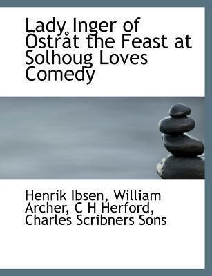 Lady Inger of Ostrat the Feast at Solhoug Loves Comedy