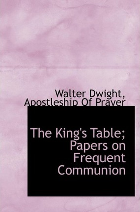 The King's Table; Papers on Frequent Communion