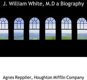 J. William White, M.D a Biography