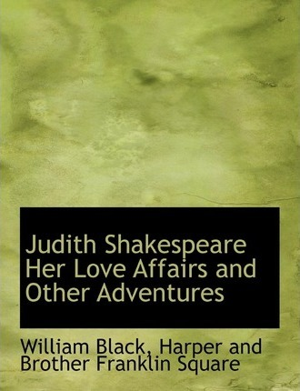 Judith Shakespeare Her Love Affairs and Other Adventures