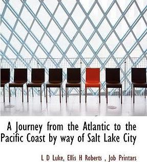 A Journey from the Atlantic to the Pacific Coast by Way of Salt Lake City