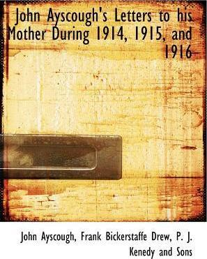 John Ayscough's Letters to His Mother During 1914, 1915, and 1916