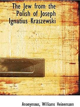The Jew from the Polish of Joseph Ignatius Kraszewski