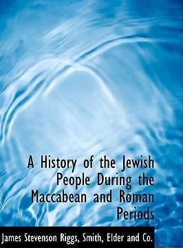 A History of the Jewish People During the Maccabean and Roman Periods