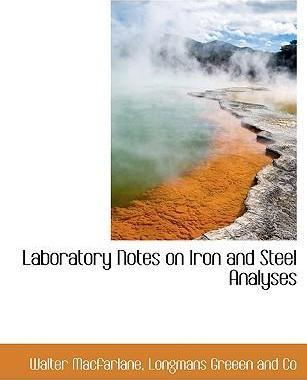 Laboratory Notes on Iron and Steel Analyses