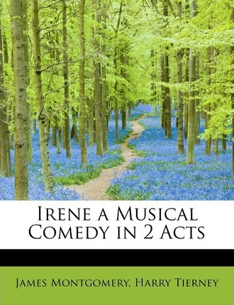 Irene a Musical Comedy in 2 Acts