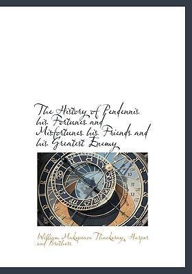 The History of Pendennis His Fortunes and Misfortunes His Friends and His Greatest Enemy