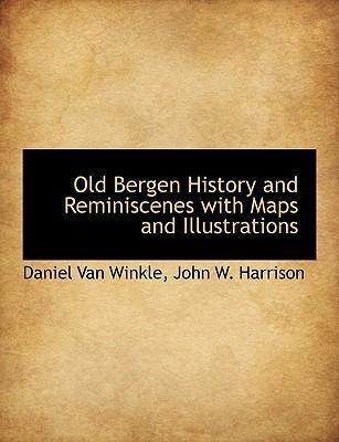 Old Bergen History and Reminiscenes with Maps and Illustrations