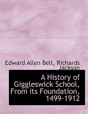 A History of Giggleswick School, from Its Foundation, 1499-1912