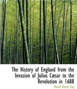 The History of England from the Invasion of Julius C Sar to the Revolution in 1688