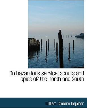 On Hazardous Service; Scouts and Spies of the North and South