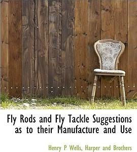 Fly Rods and Fly Tackle Suggestions as to Their Manufacture and Use