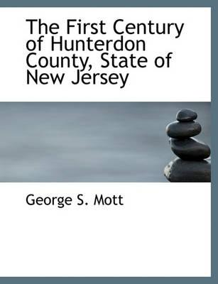 The First Century of Hunterdon County, State of New Jersey