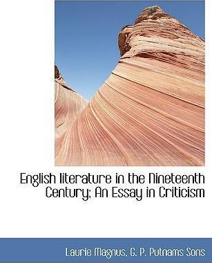 English Literature in the Nineteenth Century; An Essay in Criticism